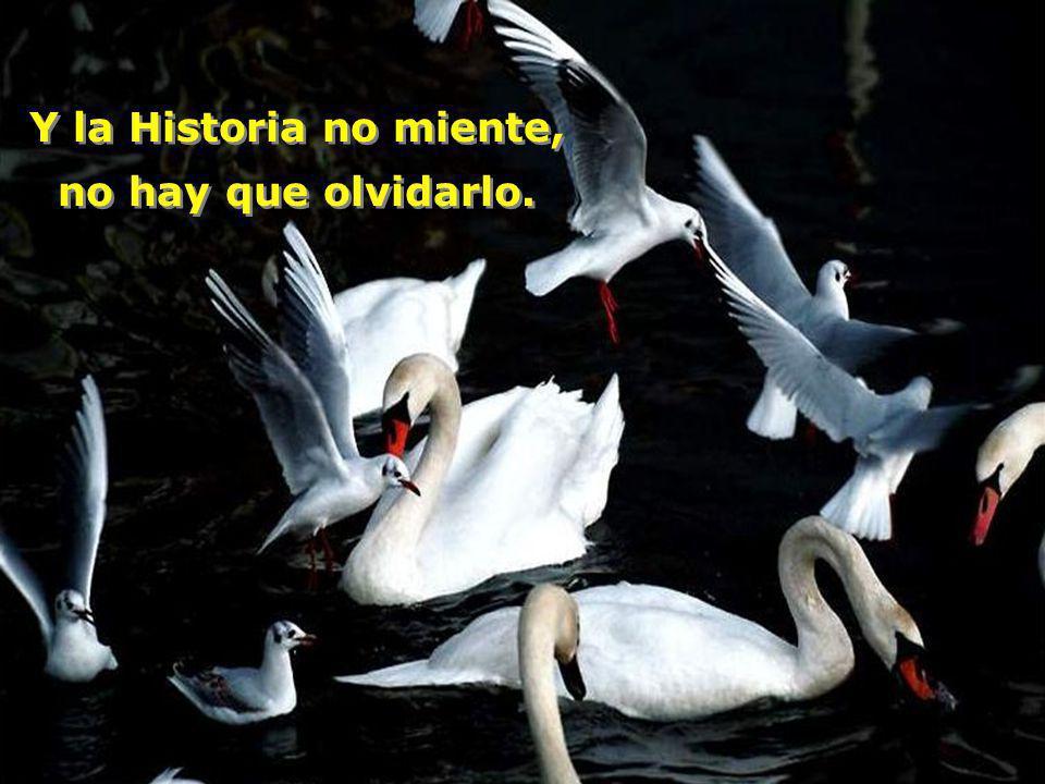 La Historia misma en todas sus épocas así lo confirma La Historia misma en todas sus épocas así lo confirma