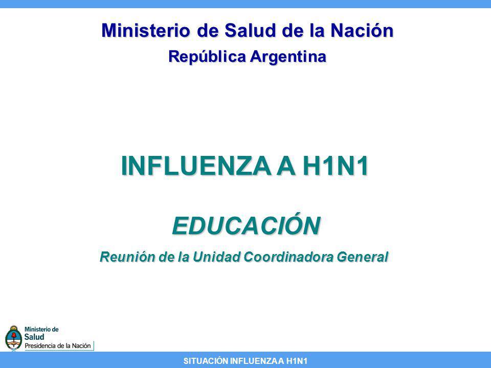 SITUACIÓN INFLUENZA A H1N1 INFLUENZA A H1N1 EDUCACIÓN Ministerio de Salud de la Nación República Argentina Reunión de la Unidad Coordinadora General