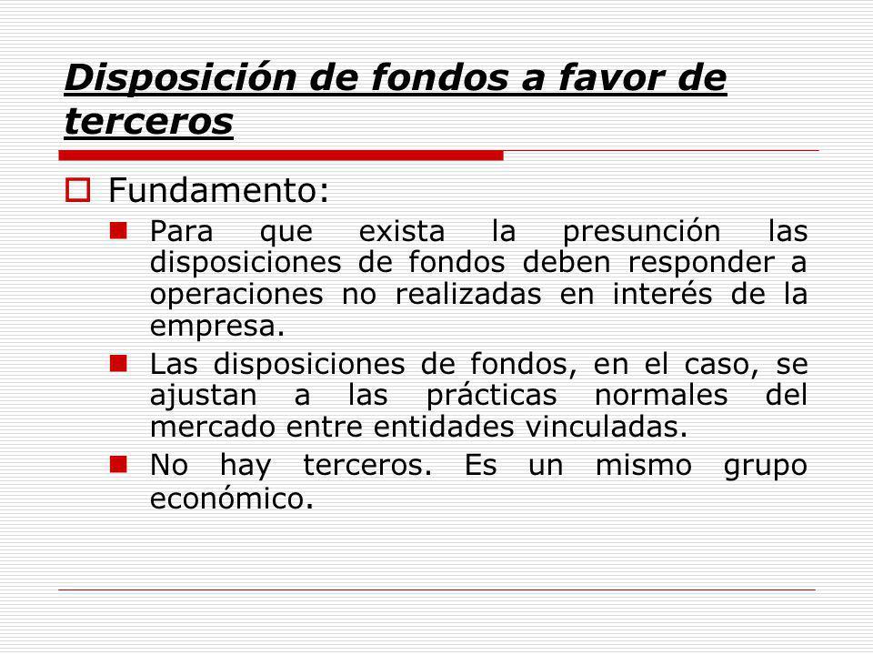 Disposición de fondos a favor de terceros Fundamento: Para que exista la presunción las disposiciones de fondos deben responder a operaciones no realizadas en interés de la empresa.