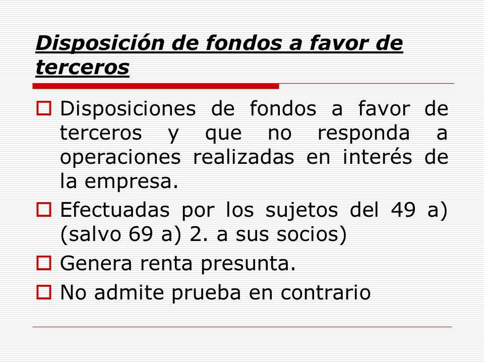 Disposición de fondos a favor de terceros Disposiciones de fondos a favor de terceros y que no responda a operaciones realizadas en interés de la empresa.