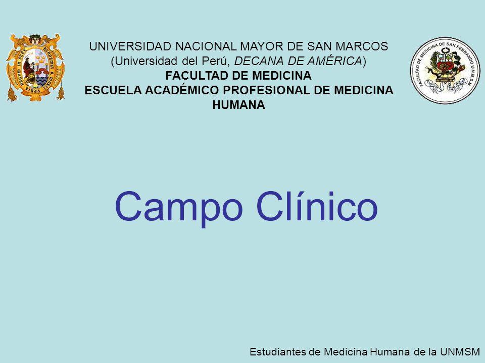 Campo Clínico Estudiantes de Medicina Humana de la UNMSM UNIVERSIDAD NACIONAL MAYOR DE SAN MARCOS (Universidad del Perú, DECANA DE AMÉRICA) FACULTAD DE MEDICINA ESCUELA ACADÉMICO PROFESIONAL DE MEDICINA HUMANA