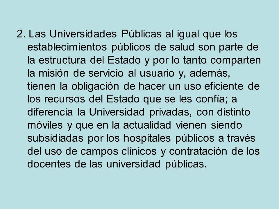 2. Las Universidades Públicas al igual que los establecimientos públicos de salud son parte de la estructura del Estado y por lo tanto comparten la mi