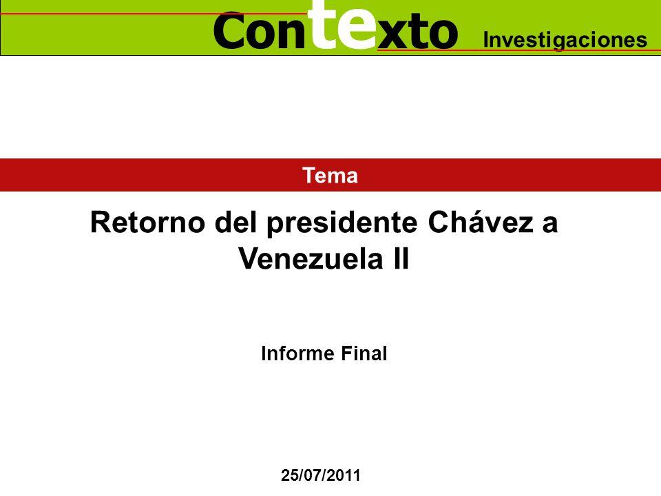 Con te xto Investigaciones Retorno del presidente Chávez a Venezuela II Informe Final Tema 25/07/2011
