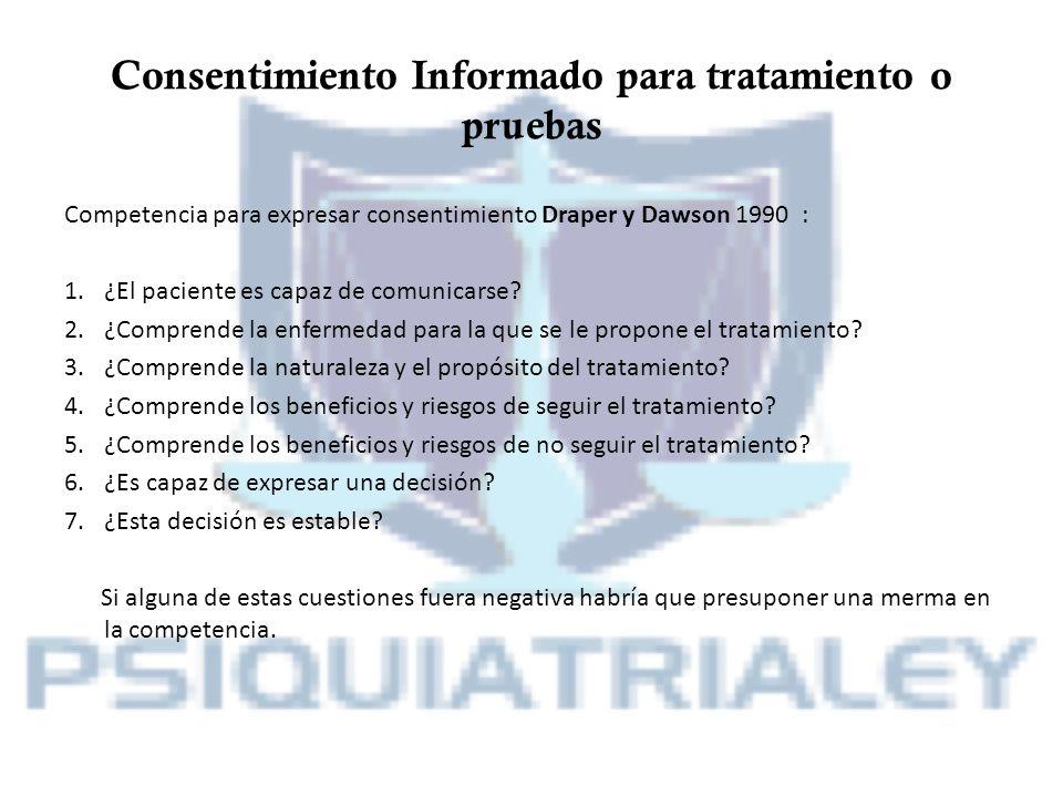 Consentimiento Informado para tratamiento o pruebas Competencia para expresar consentimiento Draper y Dawson 1990 : 1.¿El paciente es capaz de comunic