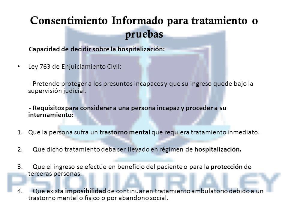 Consentimiento Informado para tratamiento o pruebas Capacidad de decidir sobre la hospitalización: Ley 763 de Enjuiciamiento Civil: - Pretende protege