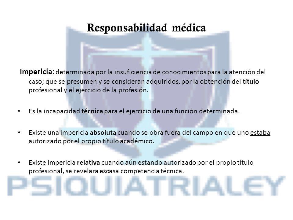 Responsabilidad médica Impericia: determinada por la insuficiencia de conocimientos para la atención del caso; que se presumen y se consideran adquiri
