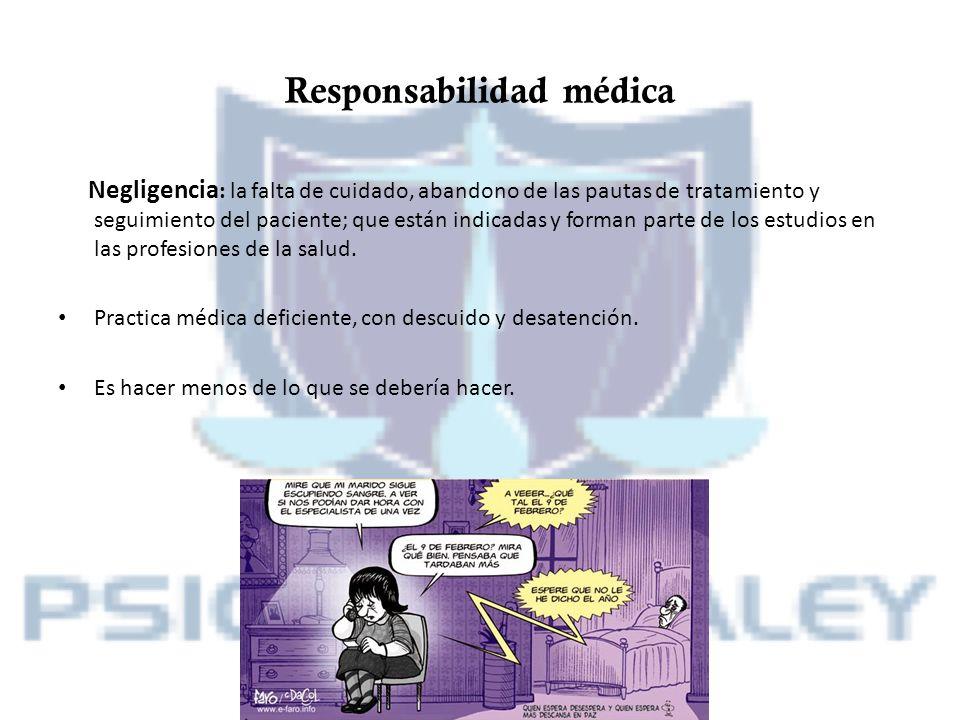 Responsabilidad médica Negligencia : la falta de cuidado, abandono de las pautas de tratamiento y seguimiento del paciente; que están indicadas y form