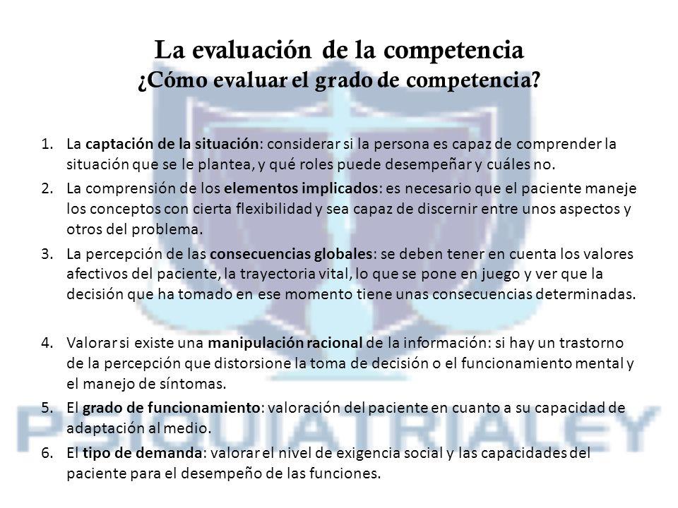 La evaluación de la competencia ¿Cómo evaluar el grado de competencia? 1.La captación de la situación: considerar si la persona es capaz de comprender
