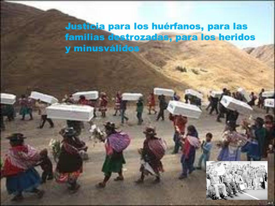 Justicia para los huérfanos, para las familias destrozadas, para los heridos y minusválidos