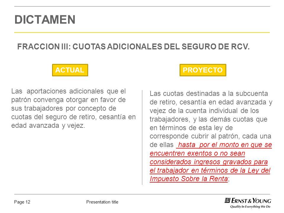 Presentation titlePage 12 DICTAMEN FRACCION III: CUOTAS ADICIONALES DEL SEGURO DE RCV. ACTUALPROYECTO Las aportaciones adicionales que el patrón conve