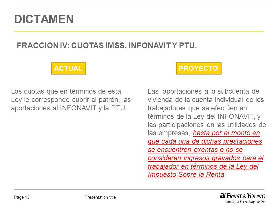 Presentation titlePage 13 DICTAMEN FRACCION IV: CUOTAS IMSS, INFONAVIT Y PTU. ACTUALPROYECTO Las aportaciones a la subcuenta de vivienda de la cuenta