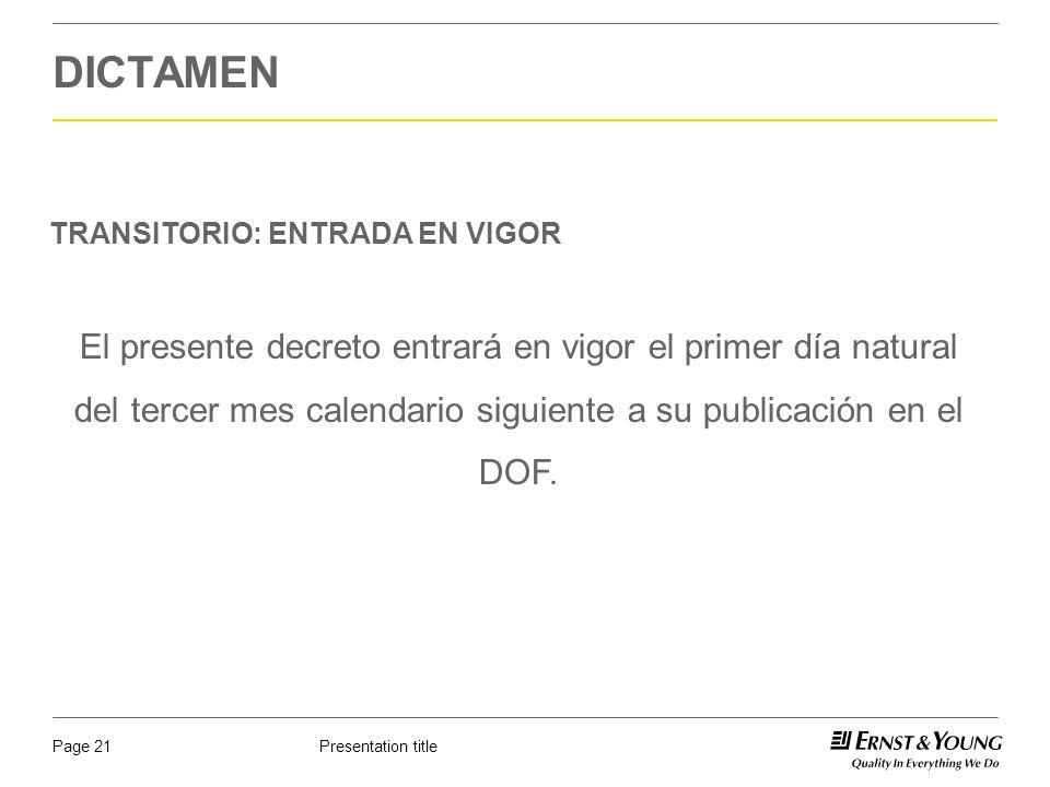 Presentation titlePage 21 DICTAMEN TRANSITORIO: ENTRADA EN VIGOR El presente decreto entrará en vigor el primer día natural del tercer mes calendario