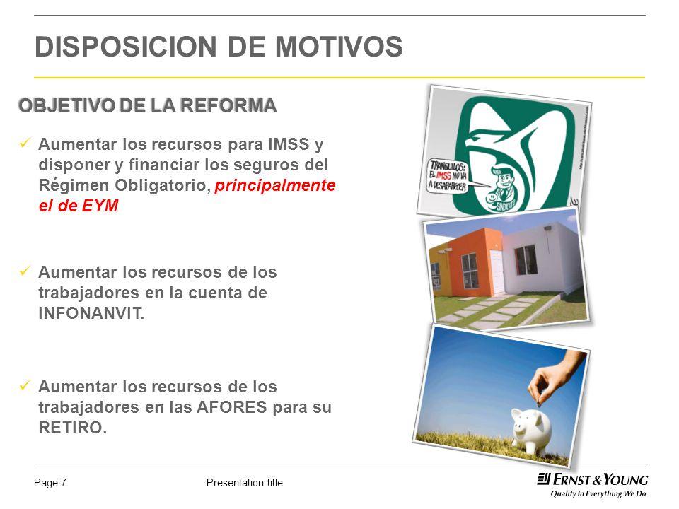 Presentation titlePage 7 OBJETIVO DE LA REFORMA Aumentar los recursos para IMSS y disponer y financiar los seguros del Régimen Obligatorio, principalm