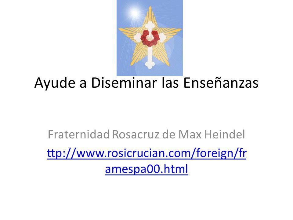 Ayude a Diseminar las Enseñanzas Fraternidad Rosacruz de Max Heindel ttp://www.rosicrucian.com/foreign/fr amespa00.html
