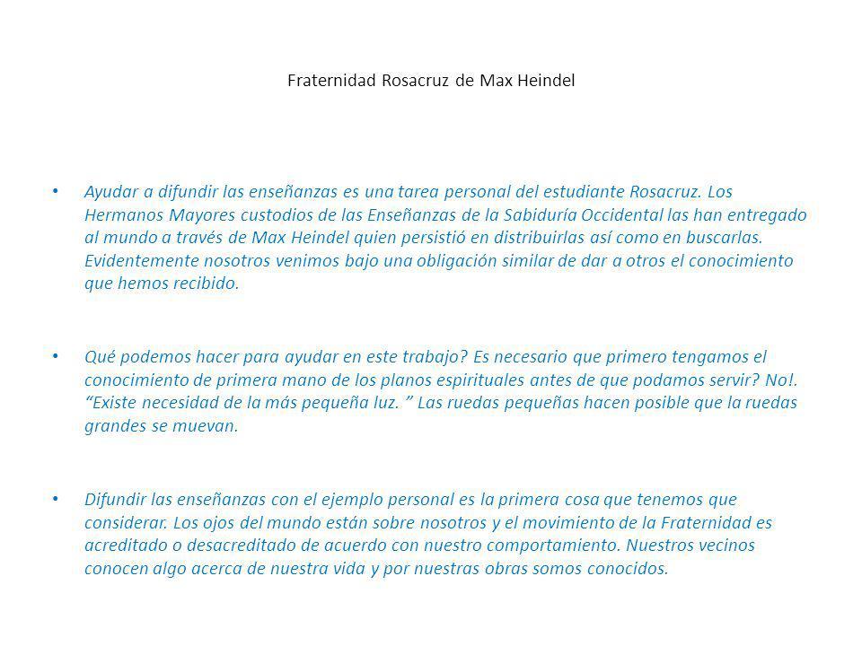 Fraternidad Rosacruz de Max Heindel Ayudar a difundir las enseñanzas es una tarea personal del estudiante Rosacruz.