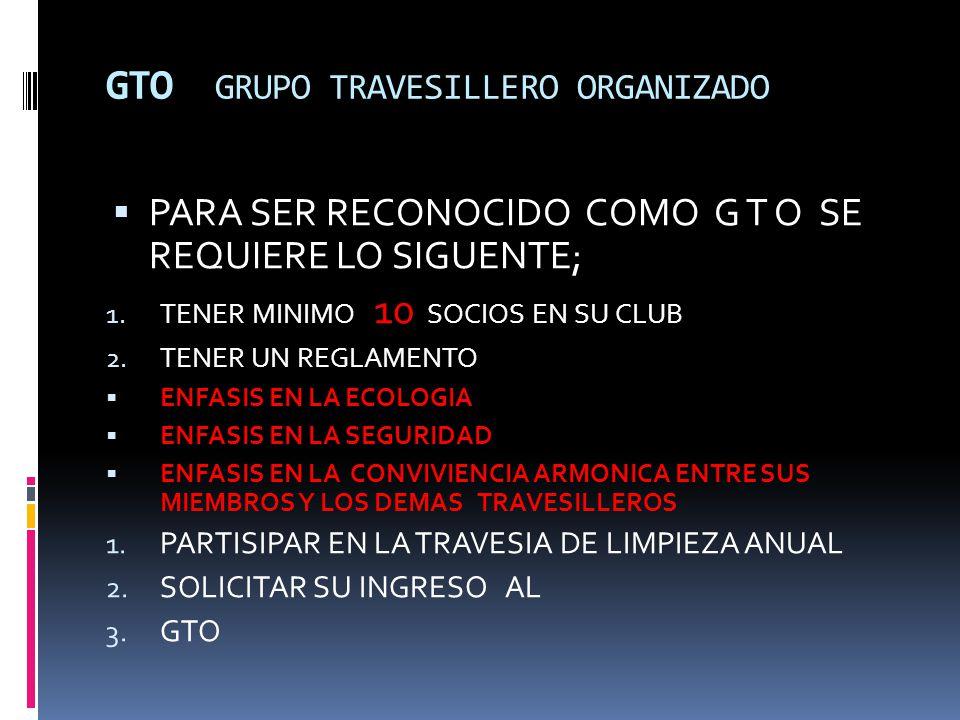 GTO GRUPO TRAVESILLERO ORGANIZADO PARA SER RECONOCIDO COMO G T O SE REQUIERE LO SIGUENTE; 1.