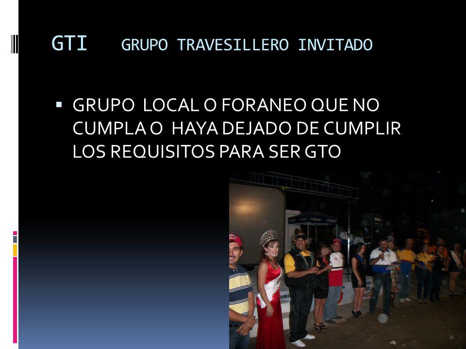 GTI GRUPO TRAVESILLERO INVITADO GRUPO LOCAL O FORANEO QUE NO CUMPLA O HAYA DEJADO DE CUMPLIR LOS REQUISITOS PARA SER GTO
