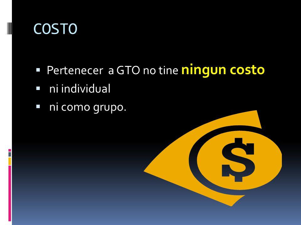 COSTO Pertenecer a GTO no tine ningun costo ni individual ni como grupo.