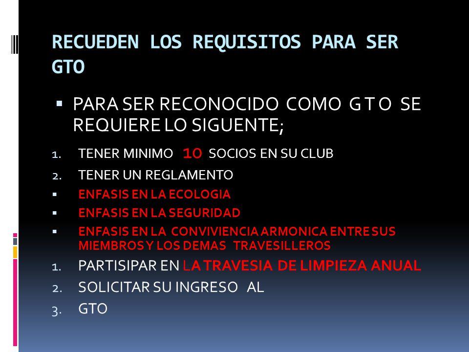 RECUEDEN LOS REQUISITOS PARA SER GTO PARA SER RECONOCIDO COMO G T O SE REQUIERE LO SIGUENTE; 1.
