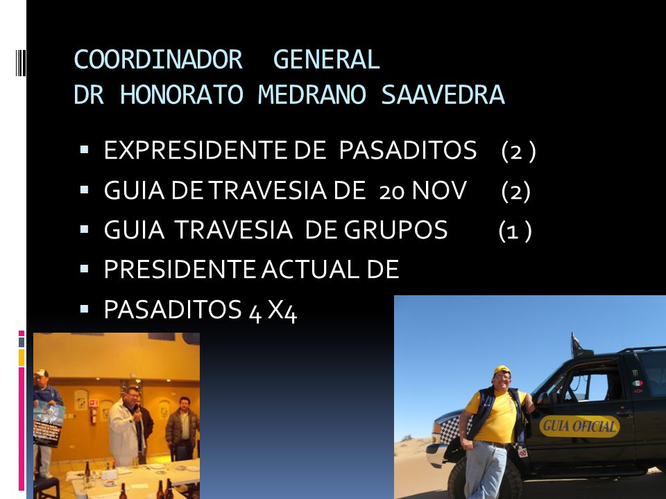 COORDINADOR GENERAL DR HONORATO MEDRANO SAAVEDRA EXPRESIDENTE DE PASADITOS (2 ) GUIA DE TRAVESIA DE 20 NOV (2) GUIA TRAVESIA DE GRUPOS (1 ) PRESIDENTE ACTUAL DE PASADITOS 4 X4