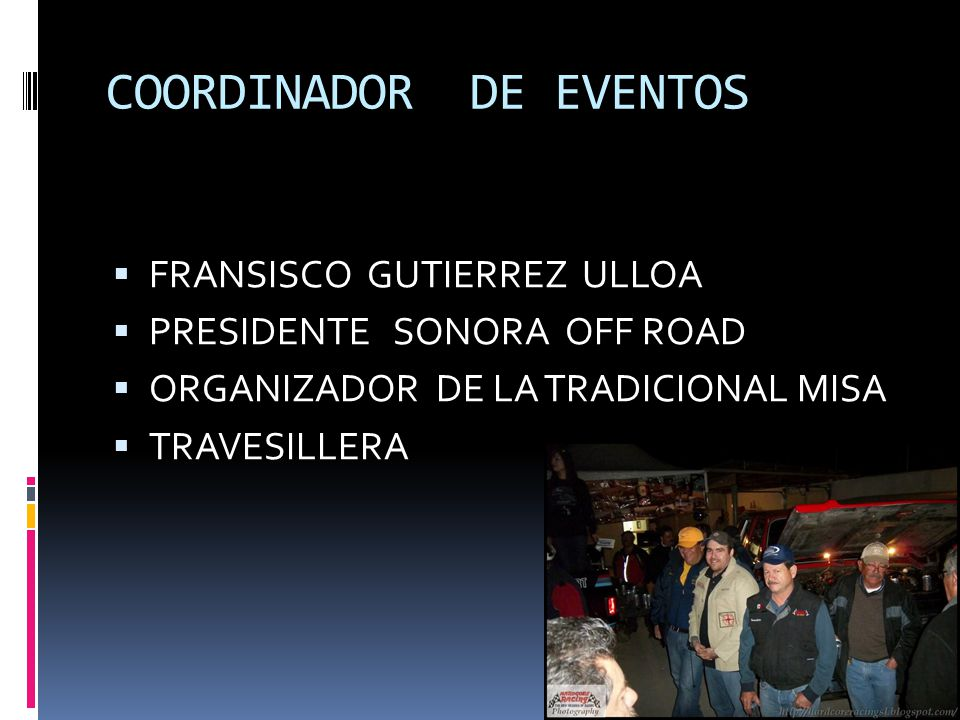COORDINADOR DE EVENTOS FRANSISCO GUTIERREZ ULLOA PRESIDENTE SONORA OFF ROAD ORGANIZADOR DE LA TRADICIONAL MISA TRAVESILLERA