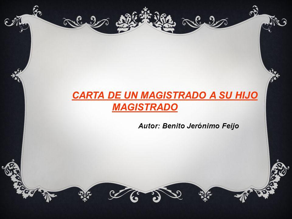 CARTA DE UN MAGISTRADO A SU HIJO MAGISTRADO Autor: Benito Jerónimo Feijo