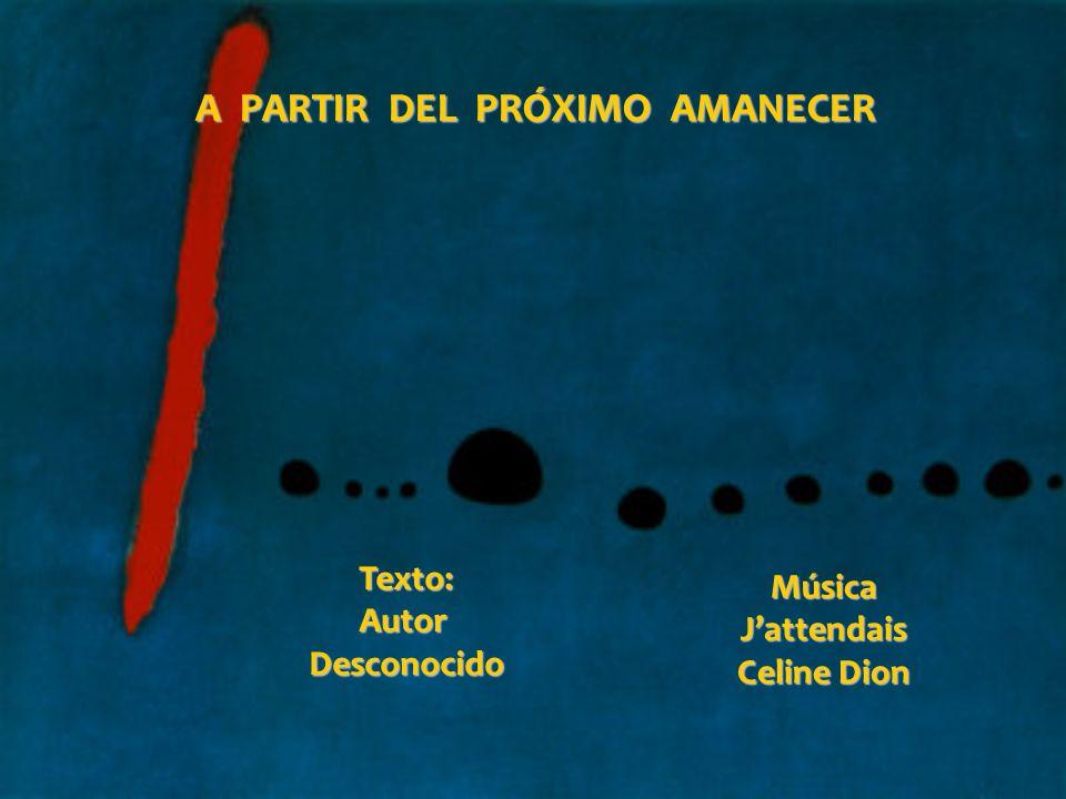 A PARTIR DEL PRÓXIMO AMANECER Texto: Autor Desconocido Música Jattendais Celine Dion