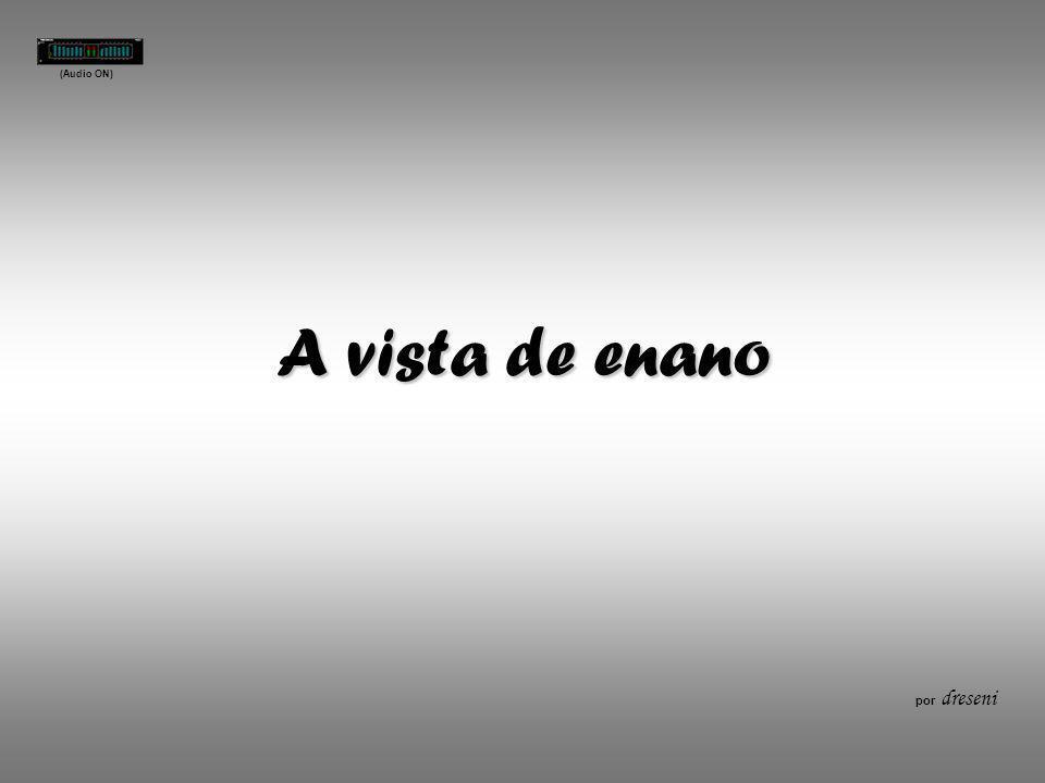 A vista de enano por dreseni (Audio ON)