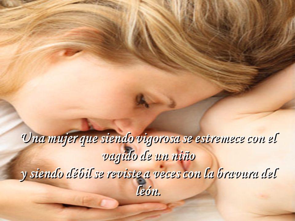 Una mujer que siendo pobre se satisface con la felicidad de los que ama y siendo rica daría con gusto su tesoro por no sufrir en su corazón la herida