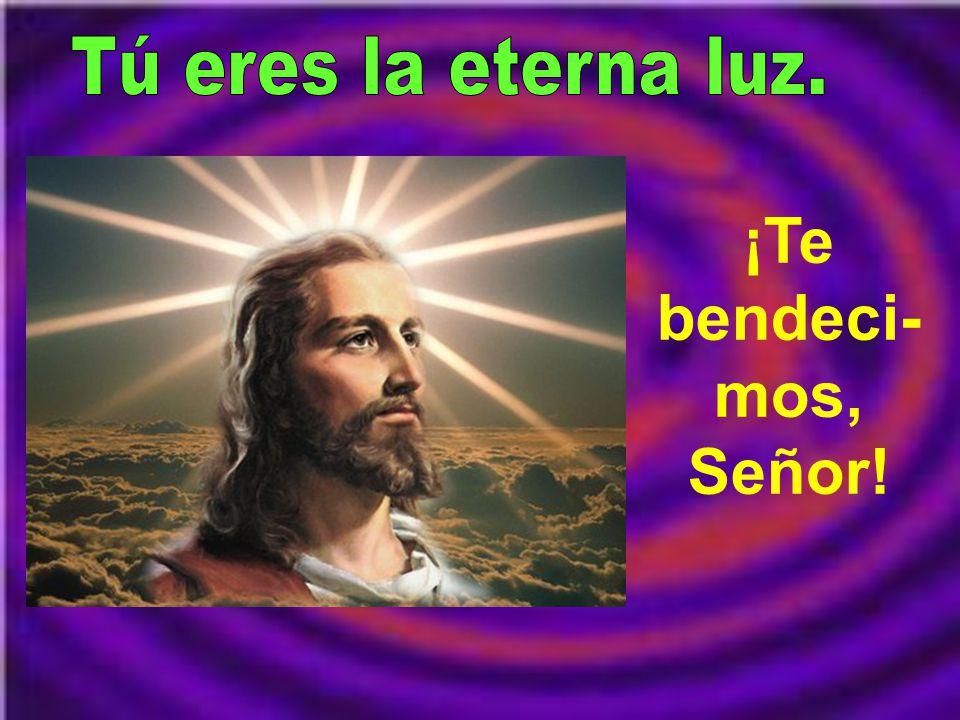 Tu eres la eterna luz