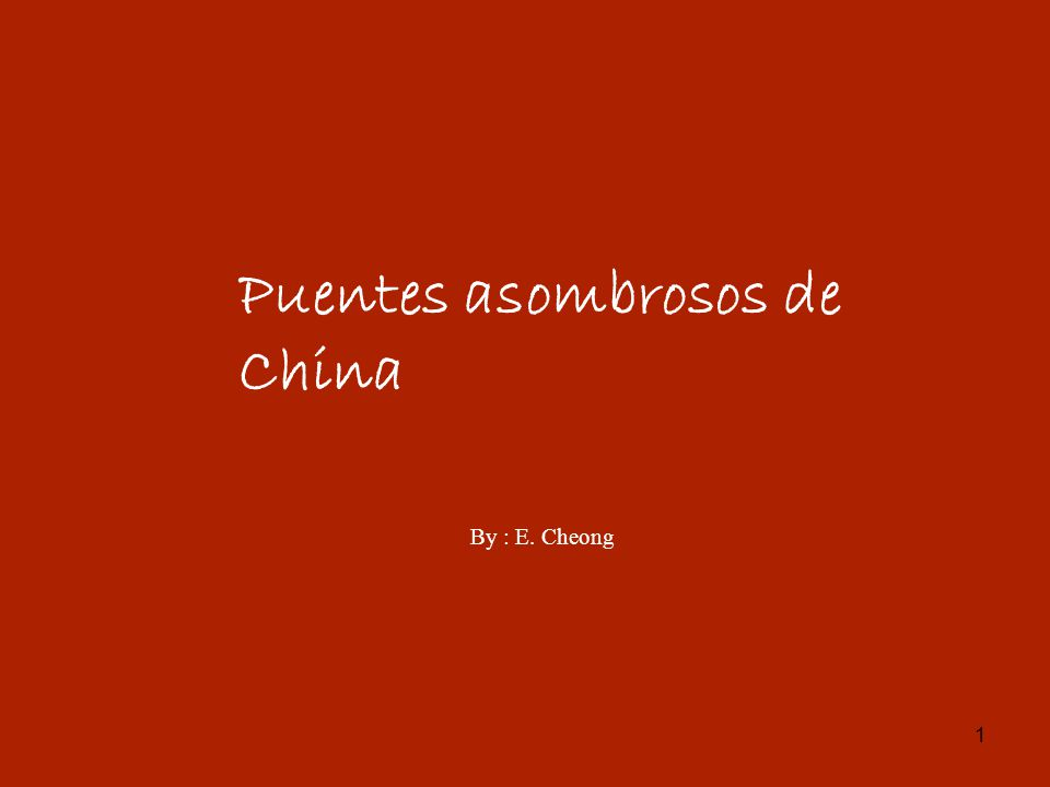 1 Puentes asombrosos de China By : E. Cheong