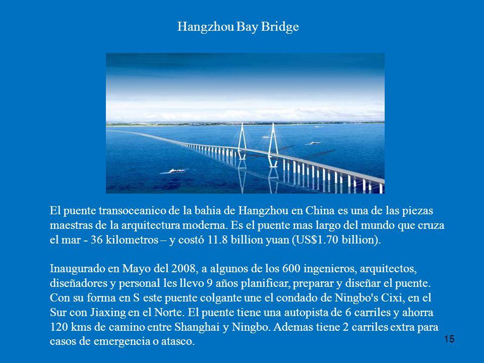 15 Hangzhou Bay Bridge El puente transoceanico de la bahia de Hangzhou en China es una de las piezas maestras de la arquitectura moderna. Es el puente
