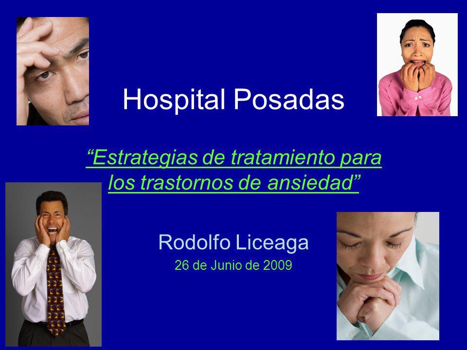 Hospital Posadas Estrategias de tratamiento para los trastornos de ansiedad Rodolfo Liceaga 26 de Junio de 2009