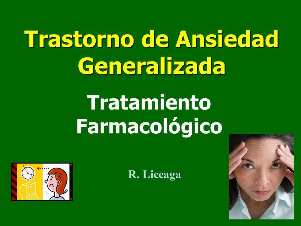 Trastorno de Ansiedad Generalizada Tratamiento Farmacológico R. Liceaga