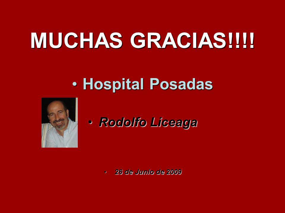 MUCHAS GRACIAS!!!! Hospital PosadasHospital Posadas Rodolfo LiceagaRodolfo Liceaga 26 de Junio de 200926 de Junio de 2009