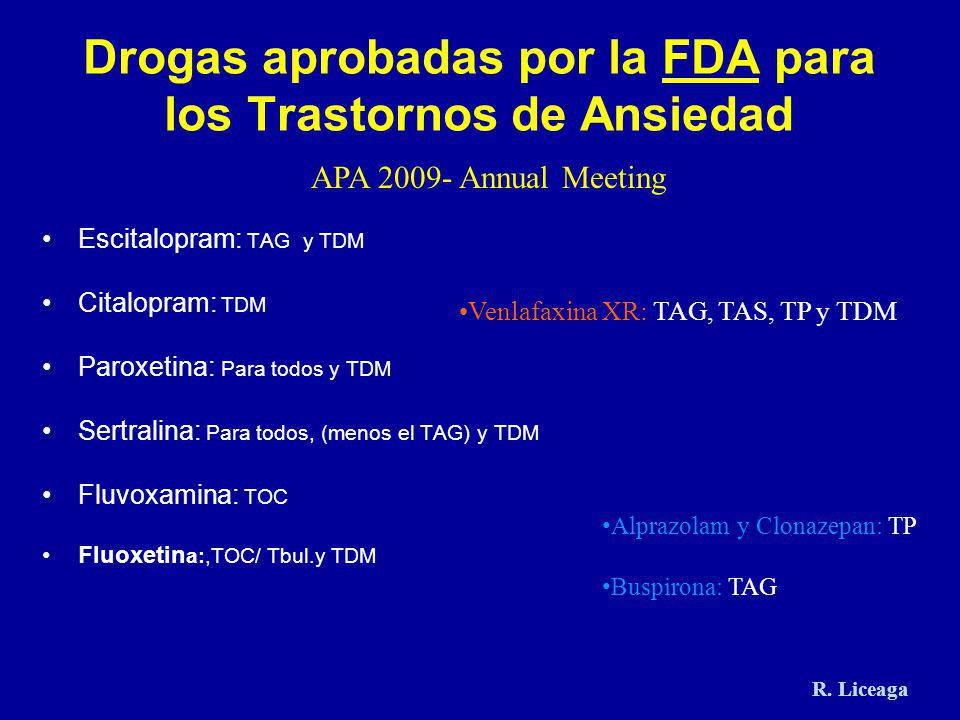 Drogas aprobadas por la FDA para los Trastornos de Ansiedad Escitalopram: TAG y TDM Citalopram: TDM Paroxetina: Para todos y TDM Sertralina: Para todo