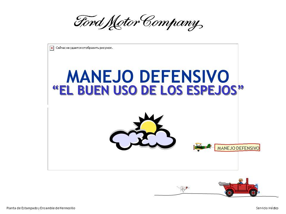 MANEJO DEFENSIVO EL BUEN USO DE LOS ESPEJOS Planta de Estampado y Ensamble de Hermosillo Servicio Médico MANEJO DEFENSIVO