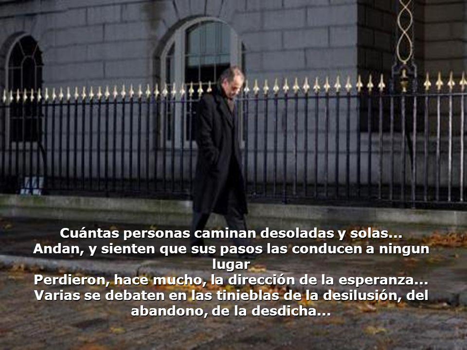 Cuántas personas caminan desoladas y solas...