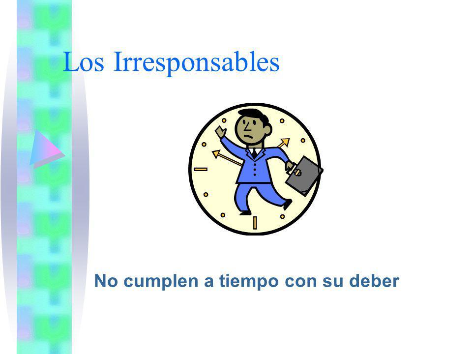 Los Irresponsables No cumplen a tiempo con su deber