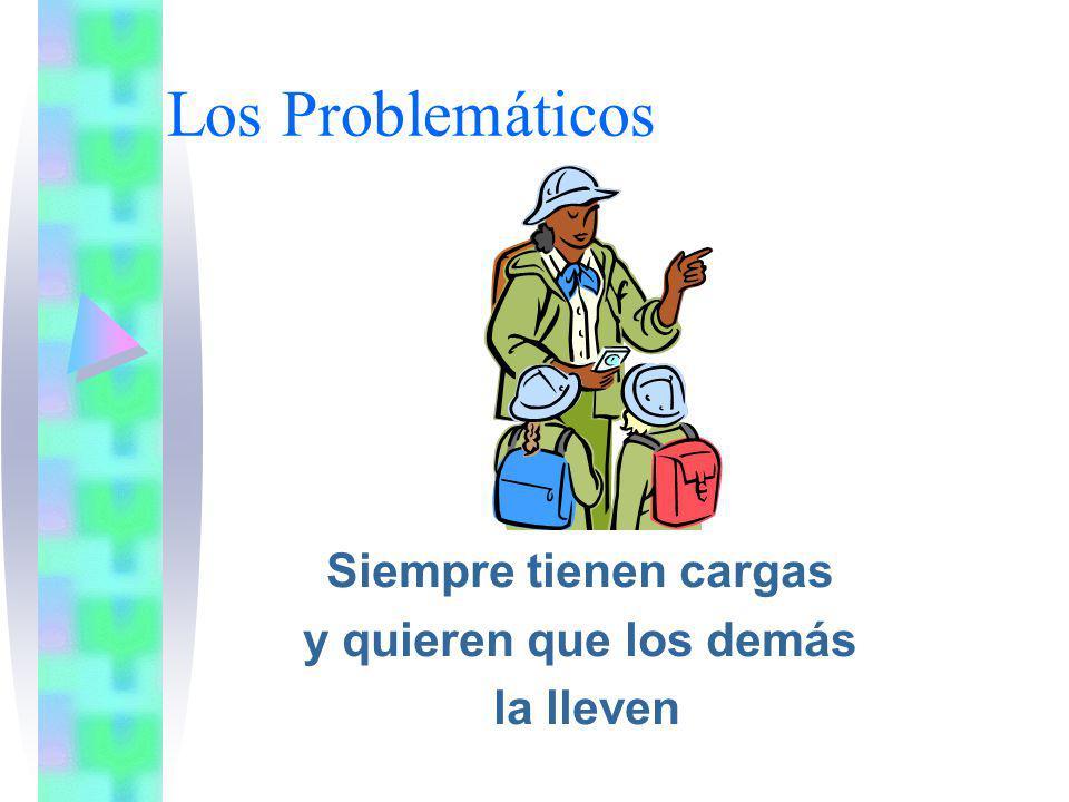 Los Problemáticos Siempre tienen cargas y quieren que los demás la lleven