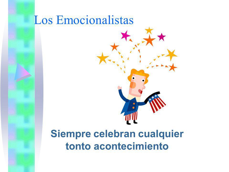 Los Emocionalistas Siempre celebran cualquier tonto acontecimiento