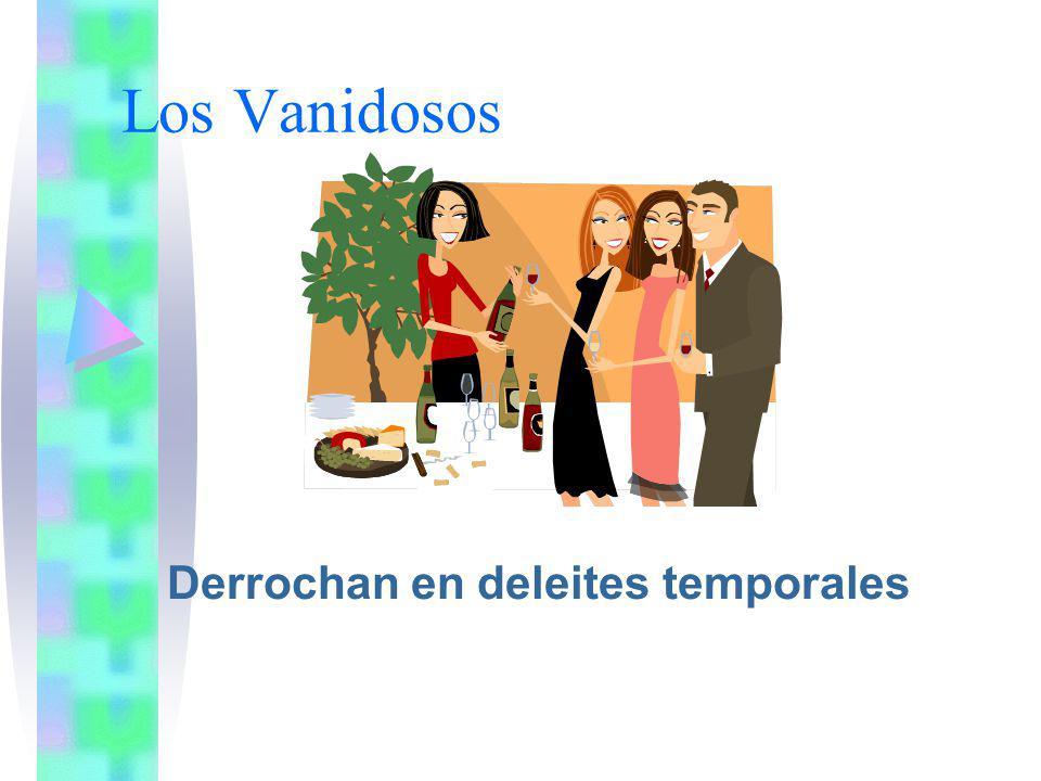 Los Vanidosos Derrochan en deleites temporales