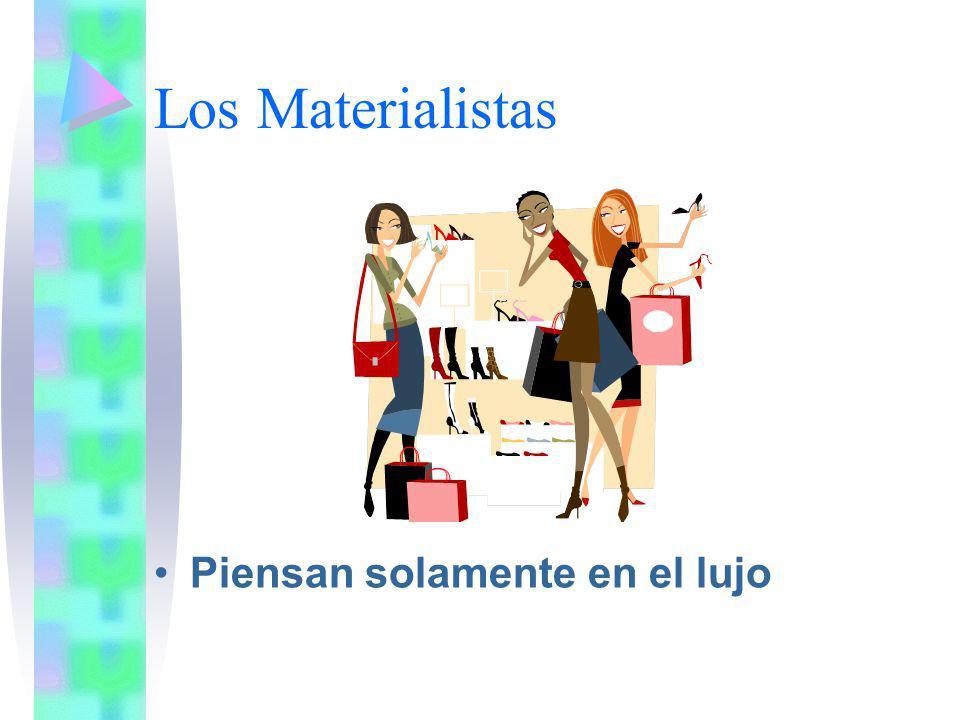 Los Materialistas Piensan solamente en el lujo