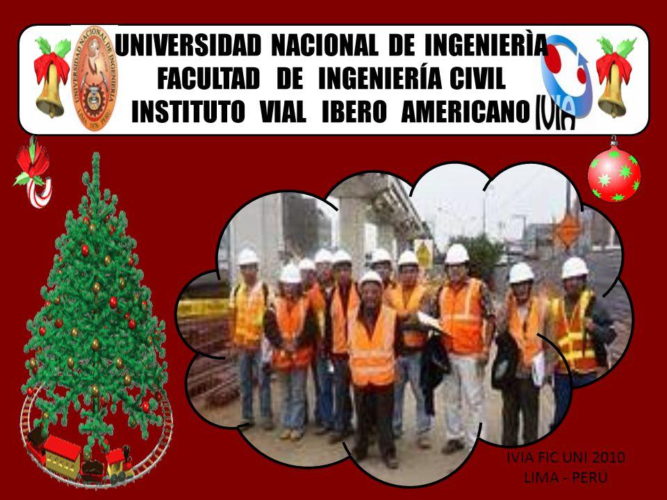 UNIVERSIDAD NACIONAL DE INGENIERÌA FACULTAD DE INGENIERÍA CIVIL INSTITUTO VIAL IBERO AMERICANO IVIA FIC UNI 2010 LIMA - PERÚ
