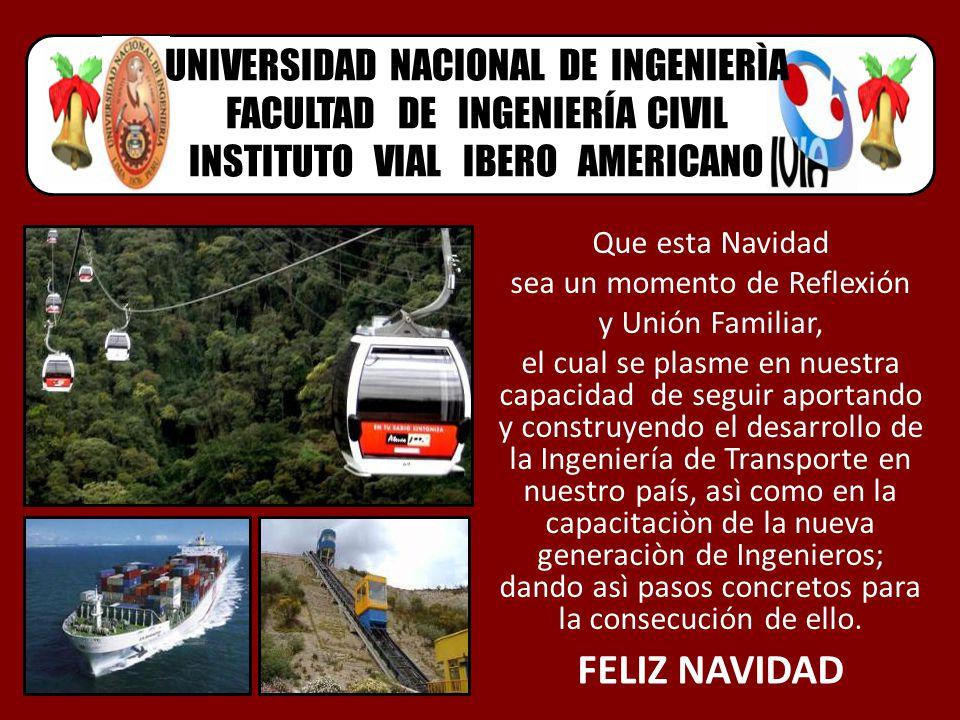 UNIVERSIDAD NACIONAL DE INGENIERÌA FACULTAD DE INGENIERÍA CIVIL INSTITUTO VIAL IBERO AMERICANO Que esta Navidad sea un momento de Reflexión y Unión Fa