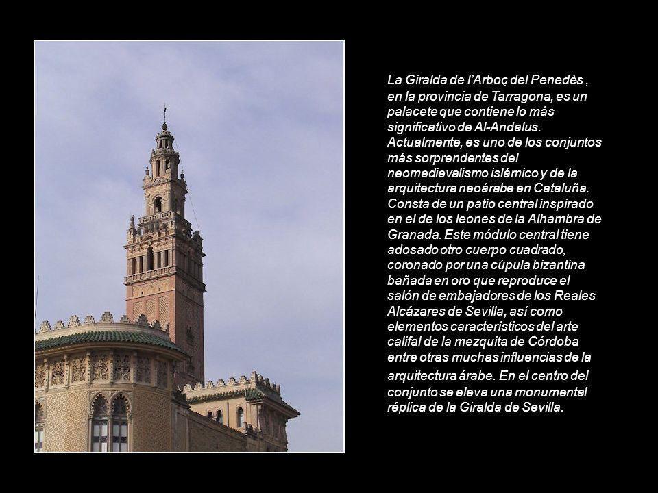 La Giralda de lArboç del Penedès, en la provincia de Tarragona, es un palacete que contiene lo más significativo de Al-Andalus.