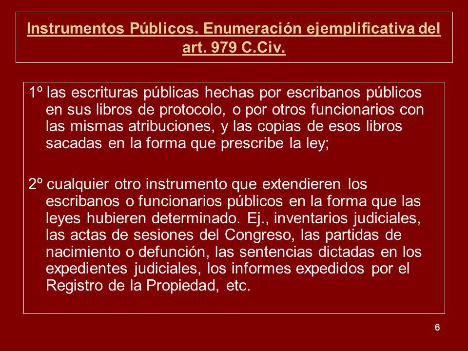 6 Instrumentos Públicos. Enumeración ejemplificativa del art. 979 C.Civ. 1º las escrituras públicas hechas por escribanos públicos en sus libros de pr
