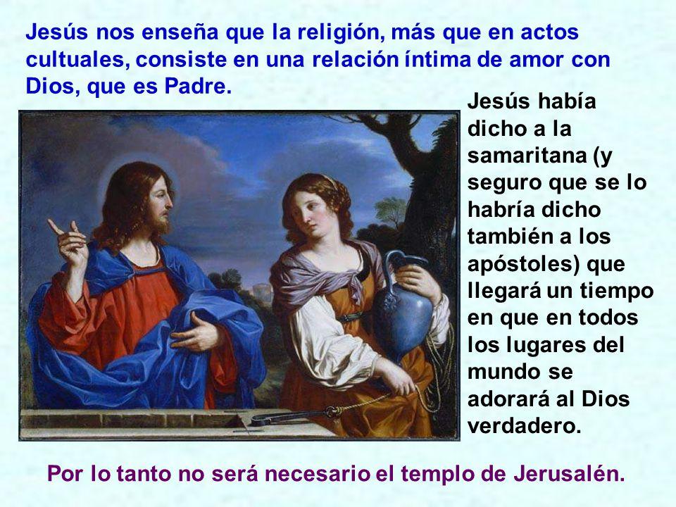 Jesús había dicho a la samaritana (y seguro que se lo habría dicho también a los apóstoles) que llegará un tiempo en que en todos los lugares del mundo se adorará al Dios verdadero.