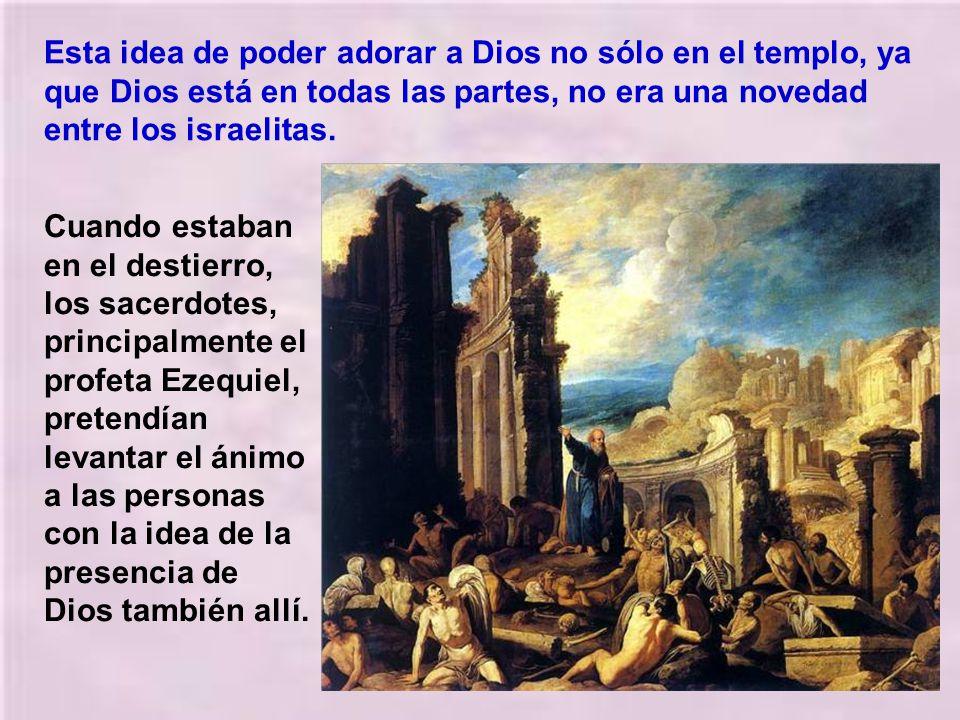 Jesús había dicho a la samaritana (y seguro que se lo habría dicho también a los apóstoles) que llegará un tiempo en que en todos los lugares del mund