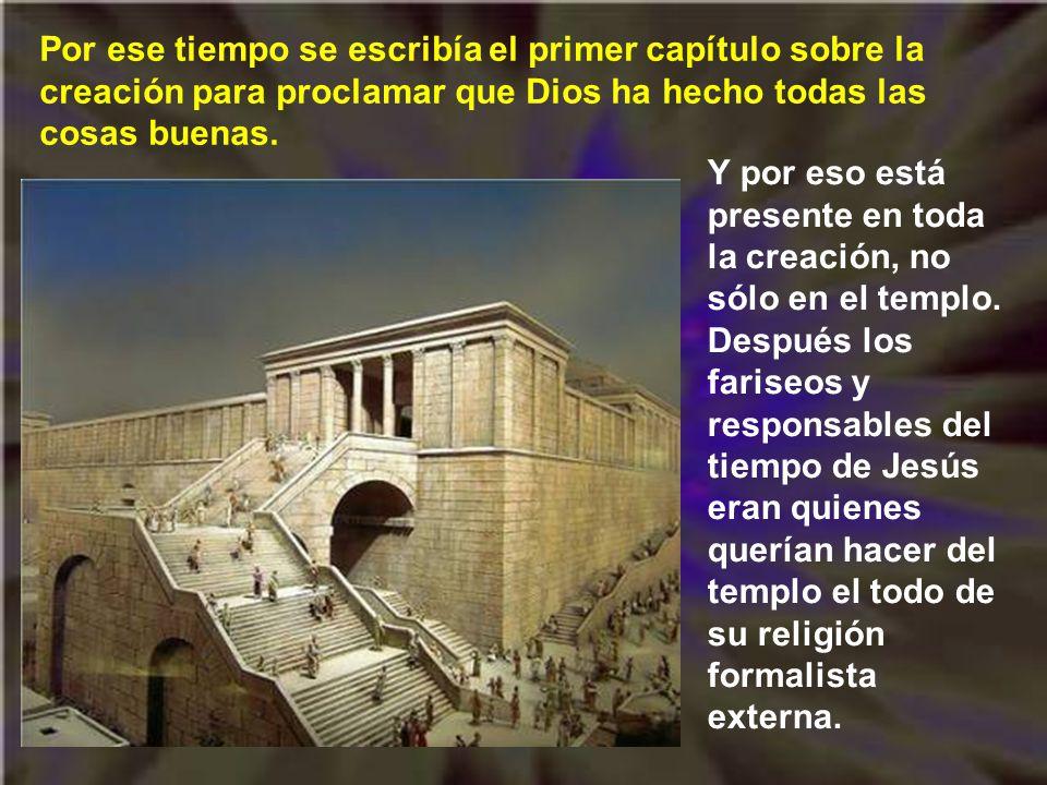 Y por eso está presente en toda la creación, no sólo en el templo.
